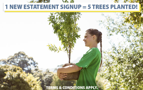 We'll plant five trees for every new eStatements user in March!